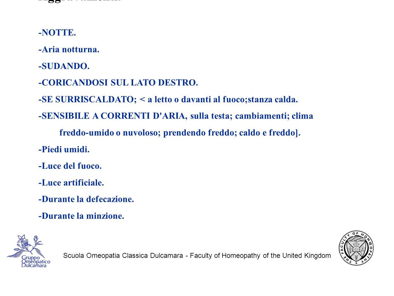 Scuola Omeopatia Classica Dulcamara - Faculty of Homeopathy of the United Kingdom MODALITÀ Aggravamenti : -NOTTE.
