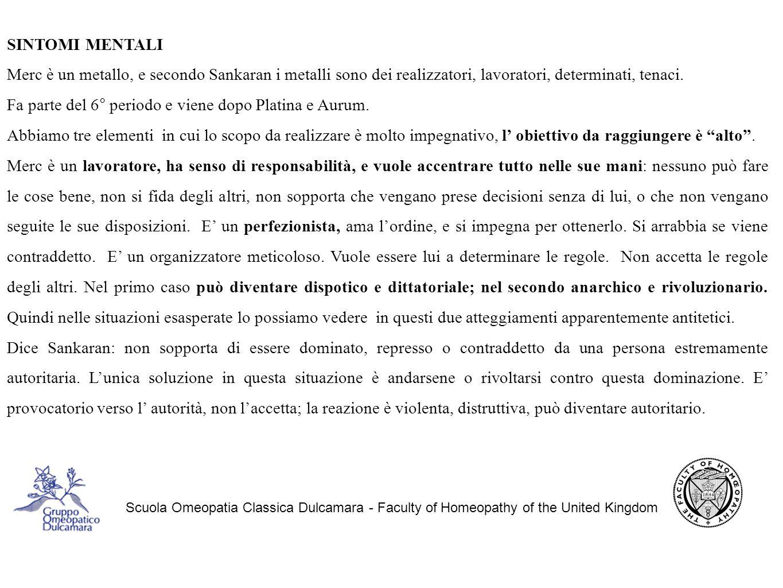 Scuola Omeopatia Classica Dulcamara - Faculty of Homeopathy of the United Kingdom SINTOMI MENTALI Merc è un metallo, e secondo Sankaran i metalli sono dei realizzatori, lavoratori, determinati, tenaci.