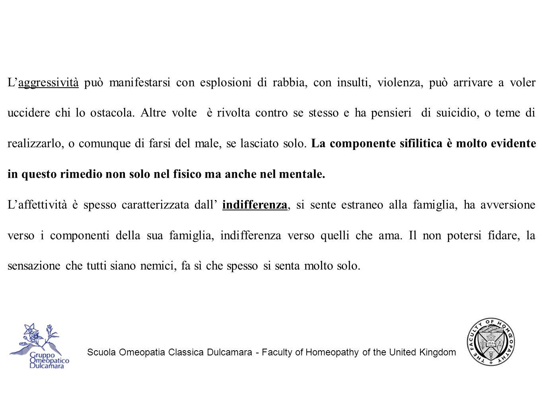 Scuola Omeopatia Classica Dulcamara - Faculty of Homeopathy of the United Kingdom L'aggressività può manifestarsi con esplosioni di rabbia, con insulti, violenza, può arrivare a voler uccidere chi lo ostacola.
