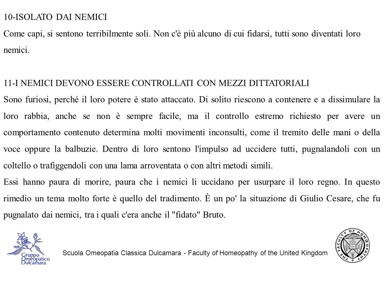 Scuola Omeopatia Classica Dulcamara - Faculty of Homeopathy of the United Kingdom 10-ISOLATO DAI NEMICI Come capi, si sentono terribilmente soli.