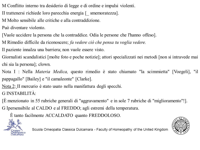 Scuola Omeopatia Classica Dulcamara - Faculty of Homeopathy of the United Kingdom M Conflitto interno tra desiderio di legge e di ordine e impulsi violenti.