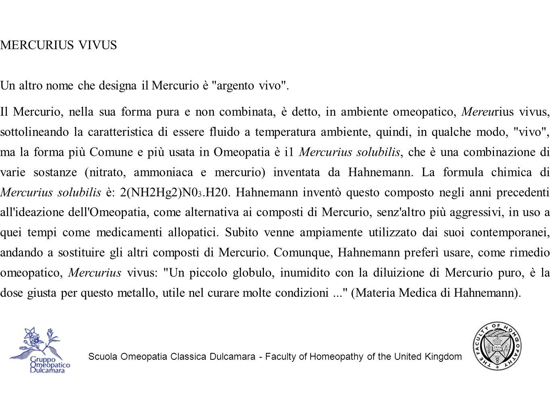 Scuola Omeopatia Classica Dulcamara - Faculty of Homeopathy of the United Kingdom MERCURIUS VIVUS Un altro nome che designa il Mercurio è argento vivo .