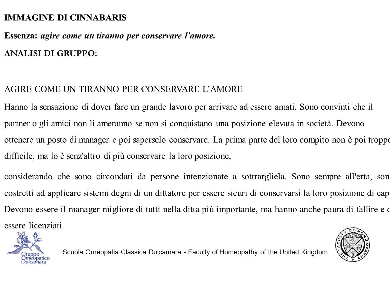 Scuola Omeopatia Classica Dulcamara - Faculty of Homeopathy of the United Kingdom IMMAGINE DI CINNABARIS Essenza: agire come un tiranno per conservare l amore.