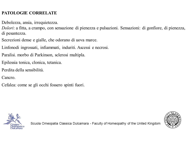 Scuola Omeopatia Classica Dulcamara - Faculty of Homeopathy of the United Kingdom PATOLOGIE CORRELATE Debolezza, ansia, irrequietezza.