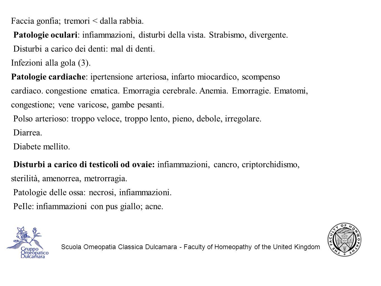 Scuola Omeopatia Classica Dulcamara - Faculty of Homeopathy of the United Kingdom Faccia gonfia; tremori < dalla rabbia.