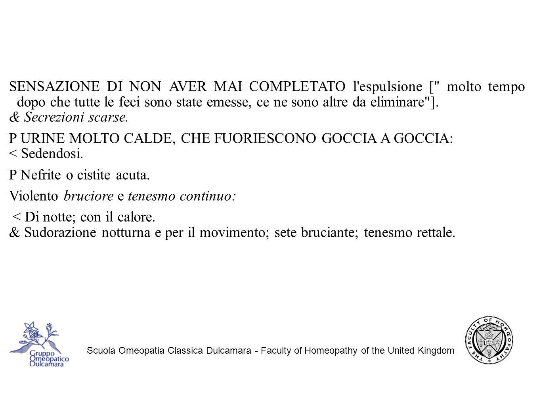 Scuola Omeopatia Classica Dulcamara - Faculty of Homeopathy of the United Kingdom SENSAZIONE DI NON AVER MAI COMPLETATO l espulsione [ molto tempo dopo che tutte le feci sono state emesse, ce ne sono altre da eliminare ].