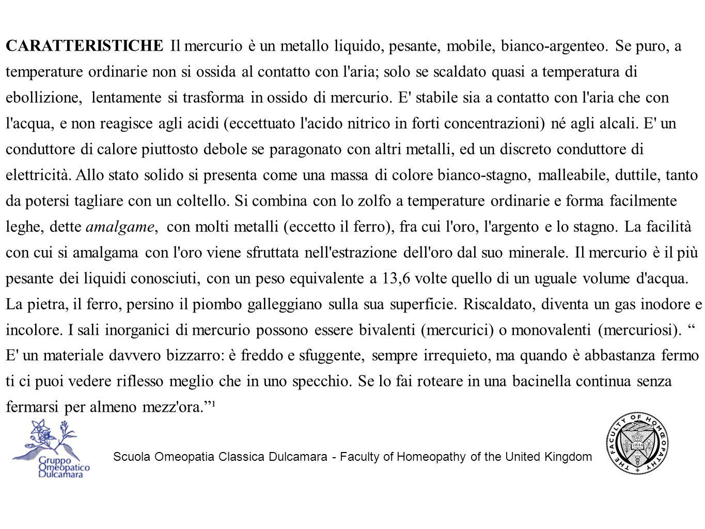 Scuola Omeopatia Classica Dulcamara - Faculty of Homeopathy of the United Kingdom CARATTERISTICHE Il mercurio è un metallo liquido, pesante, mobile, bianco-argenteo.