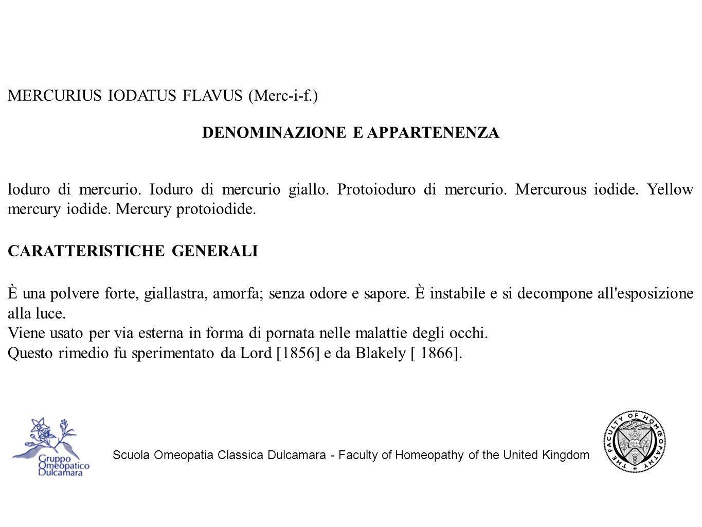 Scuola Omeopatia Classica Dulcamara - Faculty of Homeopathy of the United Kingdom MERCURIUS IODATUS FLAVUS (Merc-i-f.) DENOMINAZIONE E APPARTENENZA loduro di mercurio.