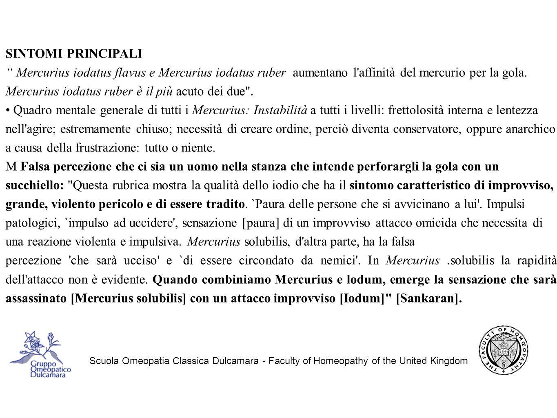 Scuola Omeopatia Classica Dulcamara - Faculty of Homeopathy of the United Kingdom SINTOMI PRINCIPALI Mercurius iodatus flavus e Mercurius iodatus ruber aumentano l affinità del mercurio per la gola.
