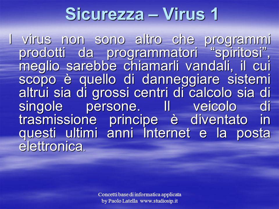 """Concetti base di informatica applicata by Paolo Latella www.studiosip.it Sicurezza L'argomento """"Sicurezza"""" sta assumendo un aspetto sempre più importa"""