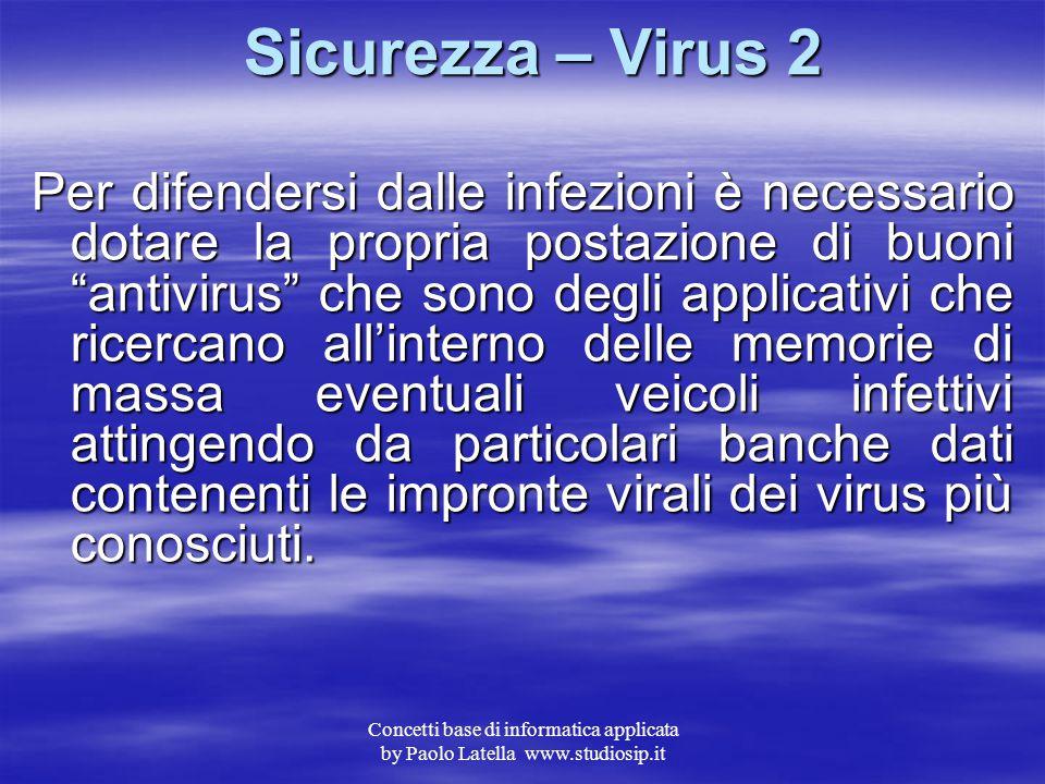 Concetti base di informatica applicata by Paolo Latella www.studiosip.it Sicurezza – Virus 1 I virus non sono altro che programmi prodotti da programm