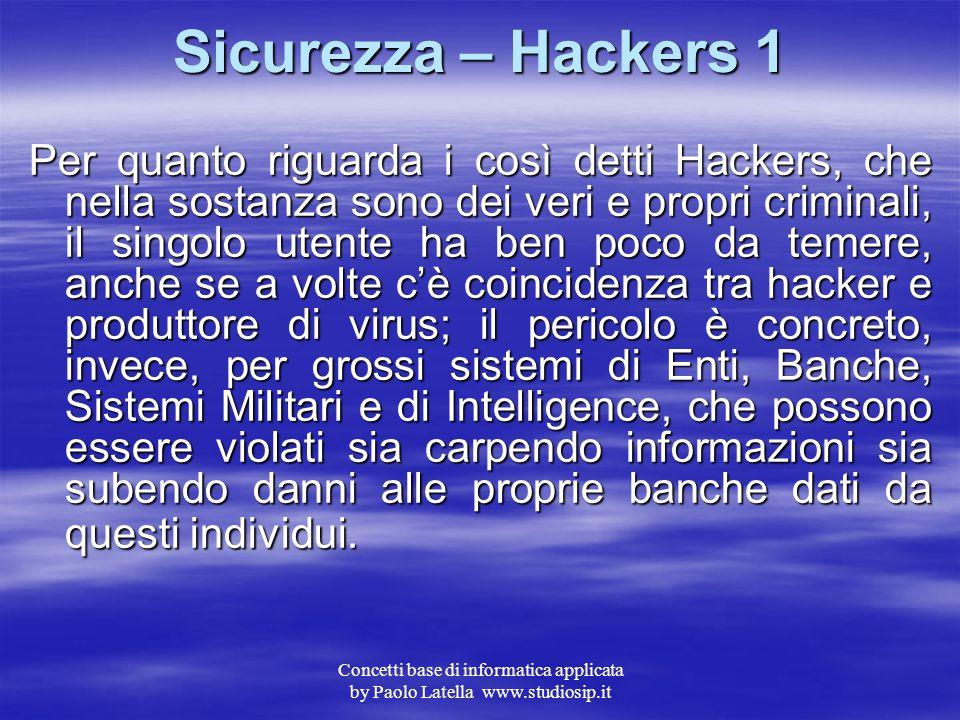 Concetti base di informatica applicata by Paolo Latella www.studiosip.it Sicurezza – Virus 3 L'aggiornamento di tali impronte è indispensabile per ott