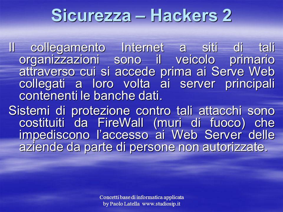 Concetti base di informatica applicata by Paolo Latella www.studiosip.it Sicurezza – Hackers 1 Per quanto riguarda i così detti Hackers, che nella sos