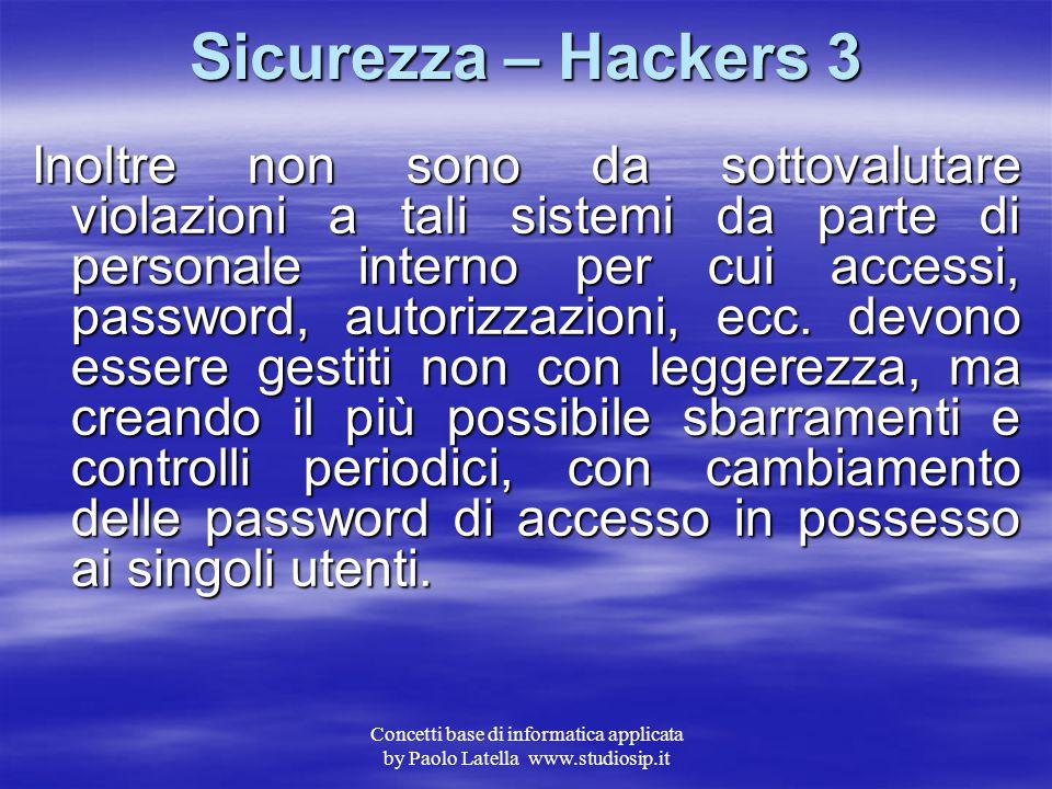 Concetti base di informatica applicata by Paolo Latella www.studiosip.it Sicurezza – Hackers 2 Il collegamento Internet a siti di tali organizzazioni