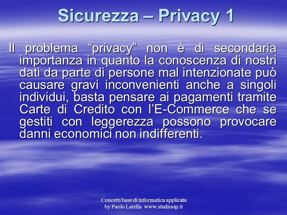 Concetti base di informatica applicata by Paolo Latella www.studiosip.it Sicurezza – Hackers 3 Inoltre non sono da sottovalutare violazioni a tali sis