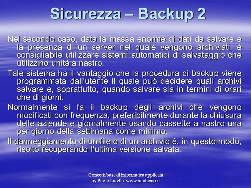 Concetti base di informatica applicata by Paolo Latella www.studiosip.it Sicurezza – Backup 1 Nel primo caso è possibile creare dei dischi di backup u