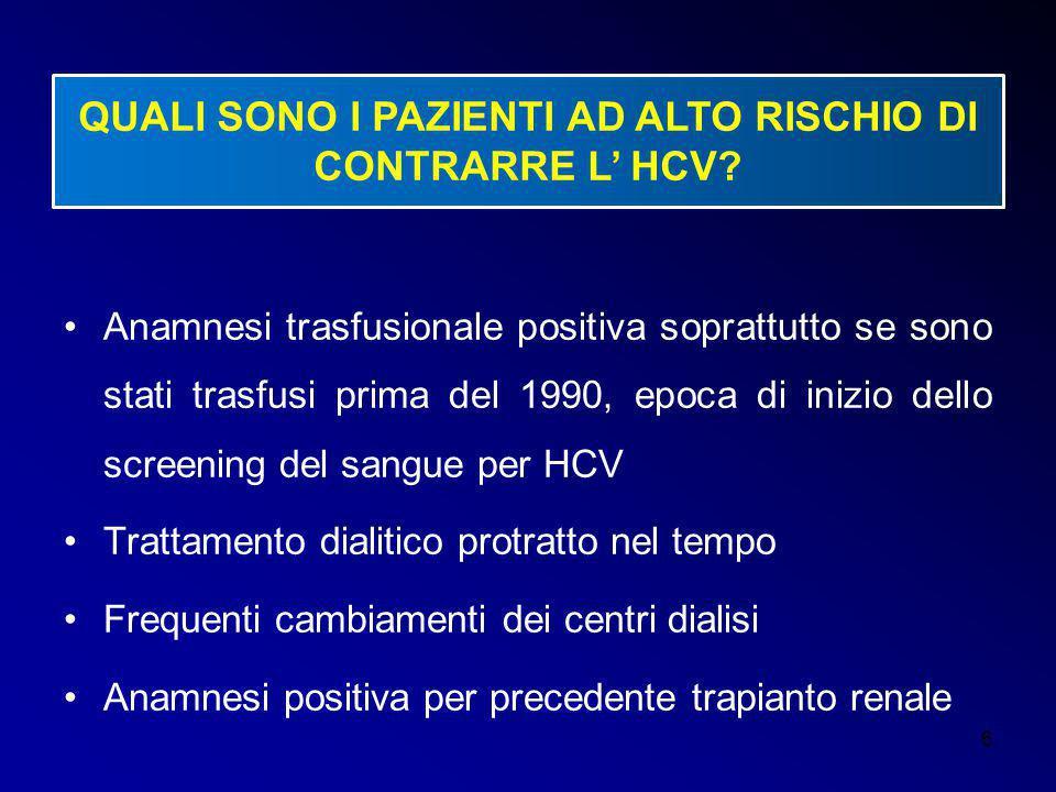 6 QUALI SONO I PAZIENTI AD ALTO RISCHIO DI CONTRARRE L' HCV? Anamnesi trasfusionale positiva soprattutto se sono stati trasfusi prima del 1990, epoca
