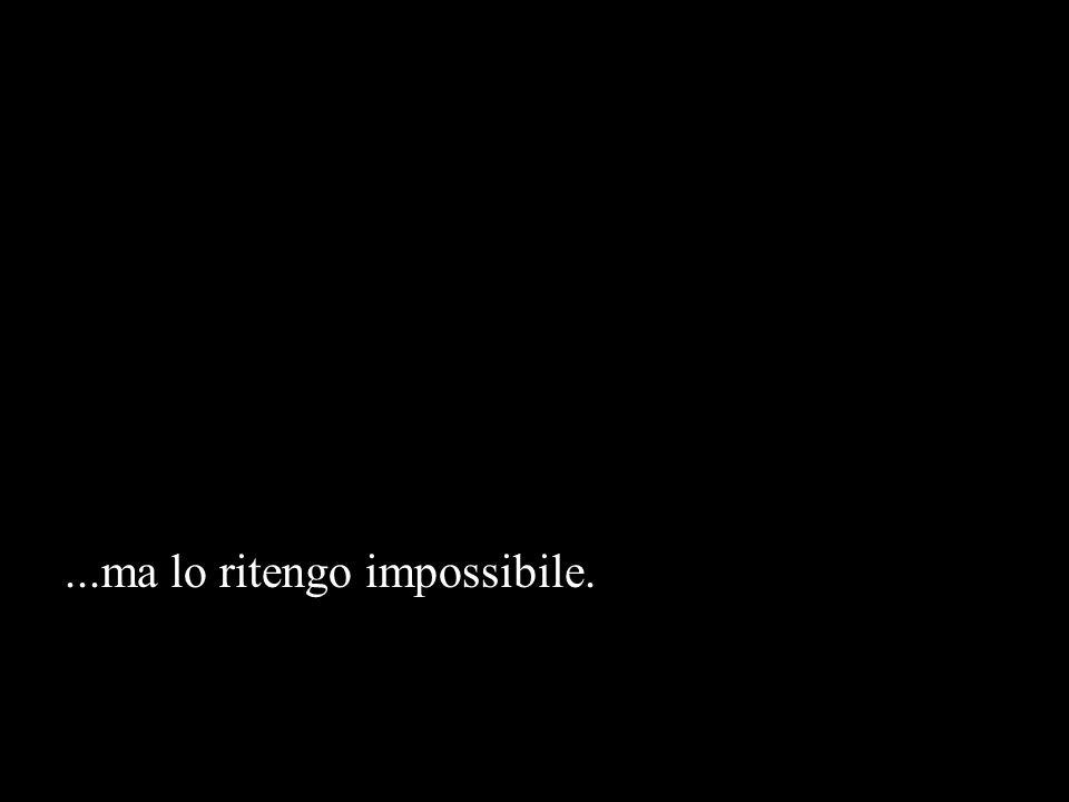 ...ma lo ritengo impossibile.