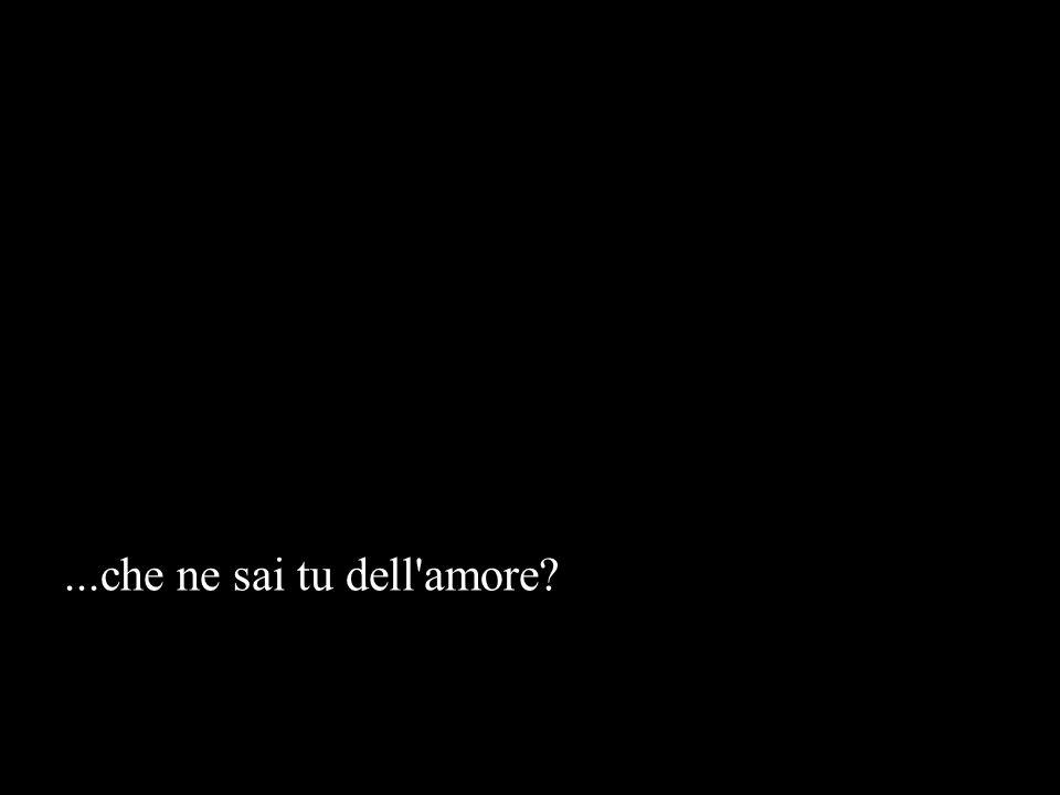 ...che ne sai tu dell amore?