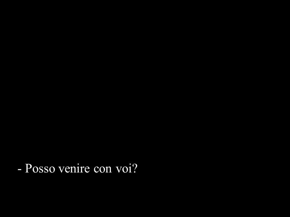- Posso venire con voi?