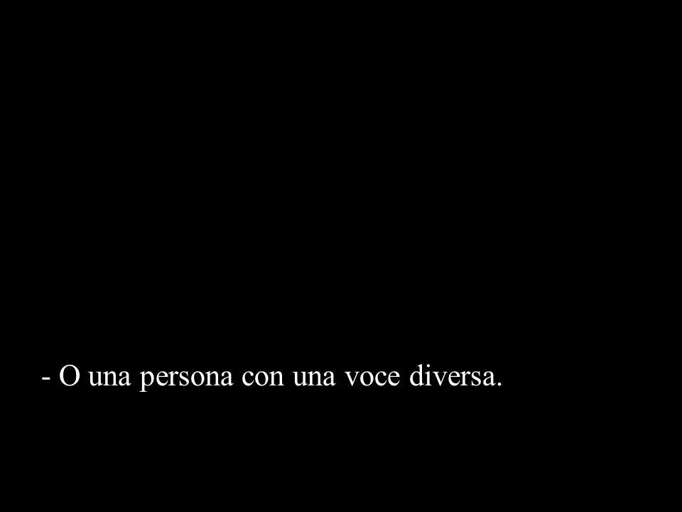 - O una persona con una voce diversa.