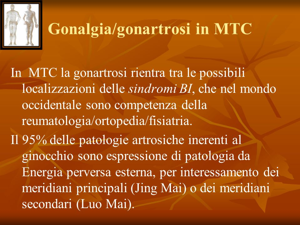Gonalgia/gonartrosi in MTC In MTC la gonartrosi rientra tra le possibili localizzazioni delle sindromi BI, che nel mondo occidentale sono competenza d