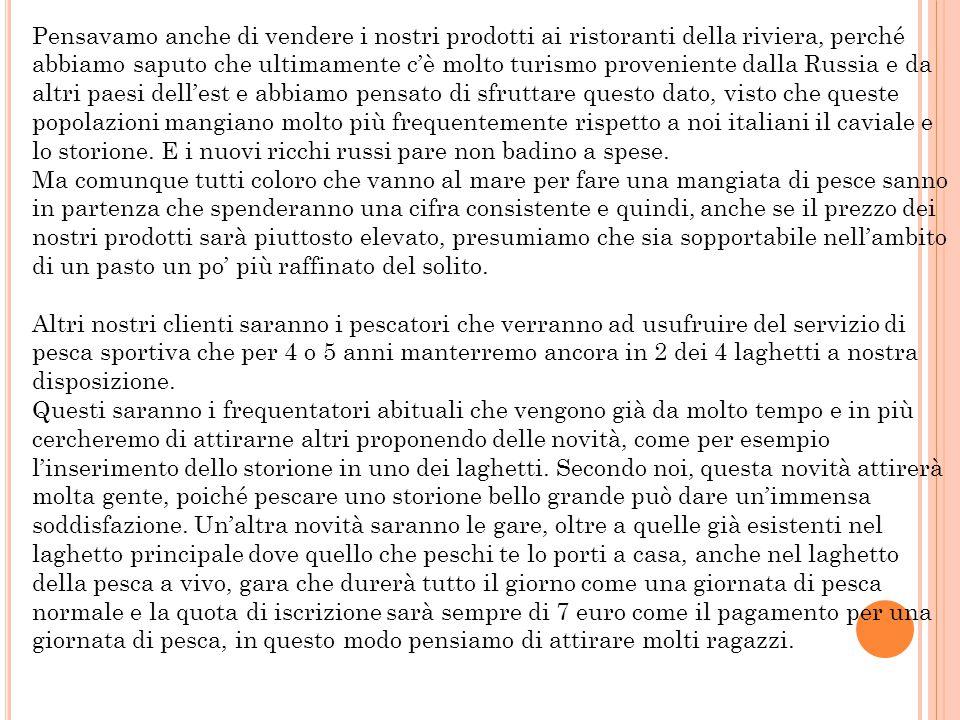 3.2 I clienti potenziali Come già detto, per quanto riguarda la distribuzione abbiamo pensato di vendere i nostri prodotti principalmente alle catene