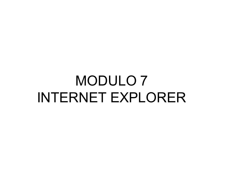 MODULO 7 INTERNET EXPLORER