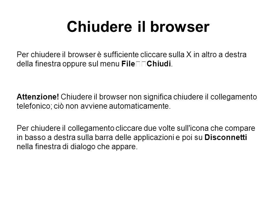 Chiudere il browser Per chiudere il browser è sufficiente cliccare sulla X in altro a destra della finestra oppure sul menu FileChiudi. Attenzione! Ch