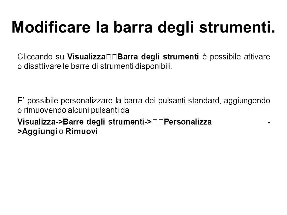 Modificare la barra degli strumenti. Cliccando su VisualizzaBarra degli strumenti è possibile attivare o disattivare le barre di strumenti disponibili