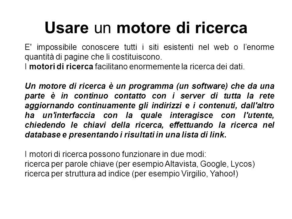 Usare un motore di ricerca E' impossibile conoscere tutti i siti esistenti nel web o l'enorme quantità di pagine che li costituiscono. I motori di ric