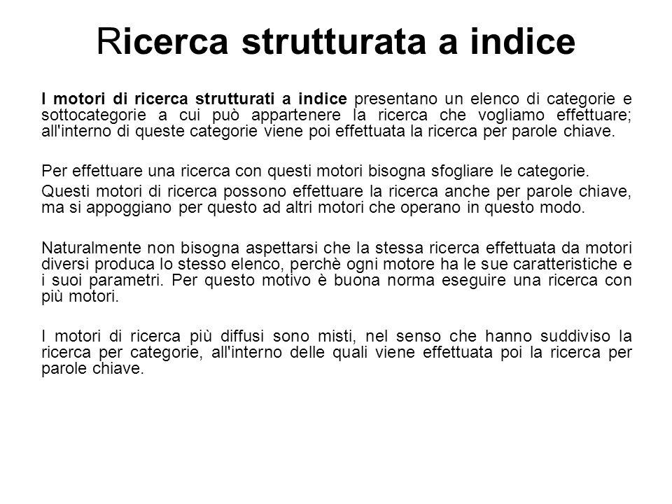 Ricerca strutturata a indice I motori di ricerca strutturati a indice presentano un elenco di categorie e sottocategorie a cui può appartenere la rice