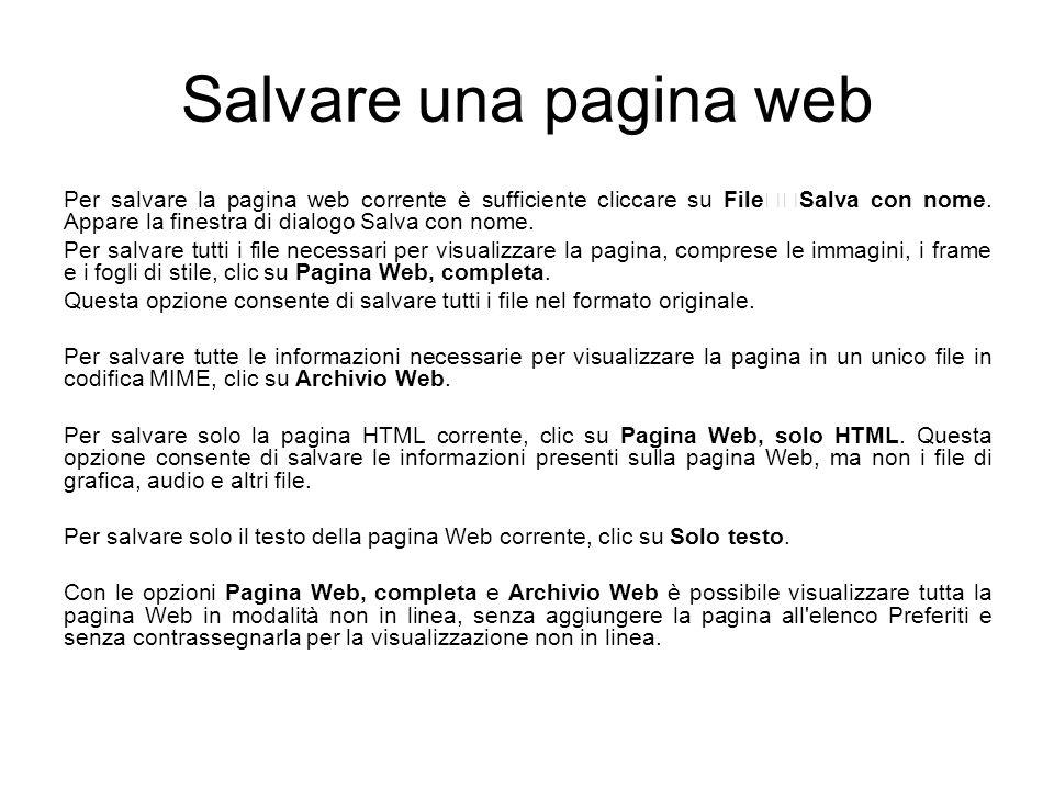 Salvare una pagina web Per salvare la pagina web corrente è sufficiente cliccare su FileSalva con nome. Appare la finestra di dialogo Salva con nome.