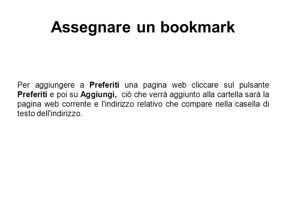 Assegnare un bookmark Per aggiungere a Preferiti una pagina web cliccare sul pulsante Preferiti e poi su Aggiungi, ciò che verrà aggiunto alla cartell