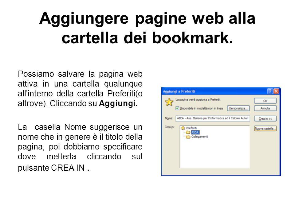 Aggiungere pagine web alla cartella dei bookmark. Possiamo salvare la pagina web attiva in una cartella qualunque all'interno della cartella Preferiti