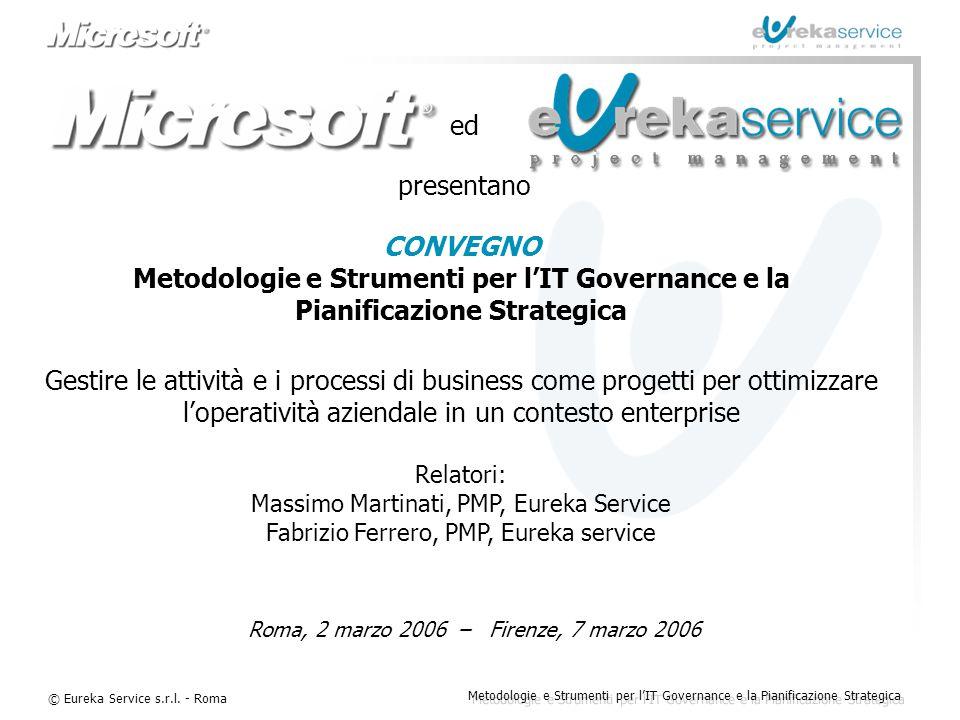 © Eureka Service s.r.l. - Roma Metodologie e Strumenti per l'IT Governance e la Pianificazione Strategica CONVEGNO Metodologie e Strumenti per l'IT Go