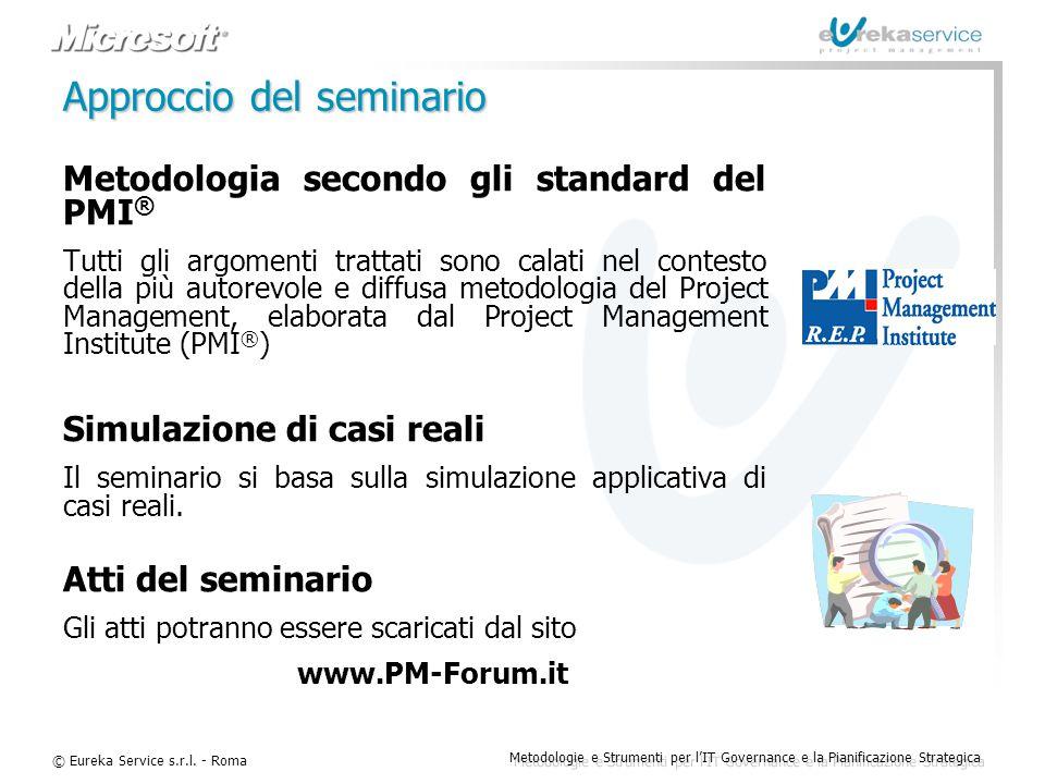 © Eureka Service s.r.l. - Roma Metodologie e Strumenti per l'IT Governance e la Pianificazione Strategica Approccio del seminario Metodologia secondo
