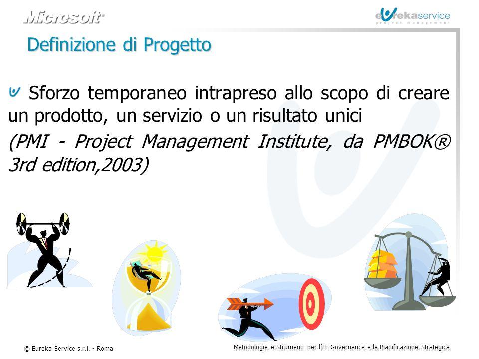 © Eureka Service s.r.l. - Roma Metodologie e Strumenti per l'IT Governance e la Pianificazione Strategica Definizione di Progetto Sforzo temporaneo in