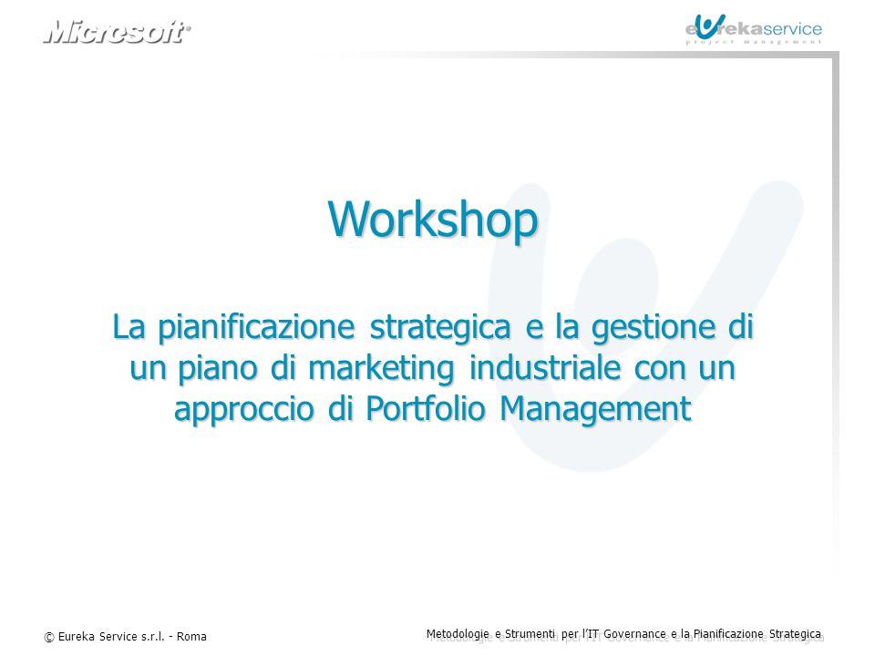 © Eureka Service s.r.l. - Roma Metodologie e Strumenti per l'IT Governance e la Pianificazione Strategica Workshop La pianificazione strategica e la g