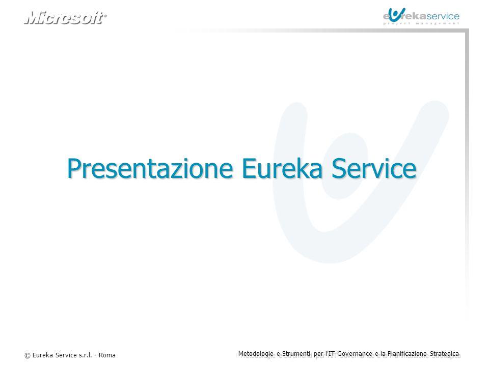 © Eureka Service s.r.l. - Roma Metodologie e Strumenti per l'IT Governance e la Pianificazione Strategica Presentazione Eureka Service