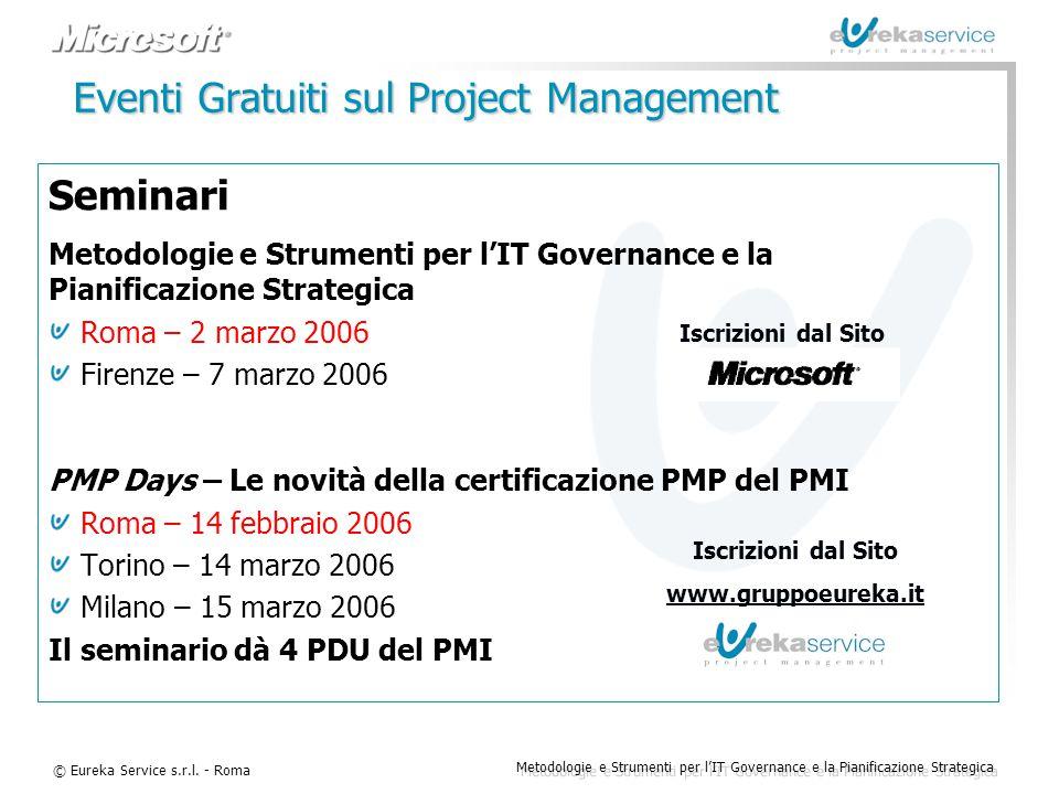© Eureka Service s.r.l. - Roma Metodologie e Strumenti per l'IT Governance e la Pianificazione Strategica Eventi Gratuiti sul Project Management Semin