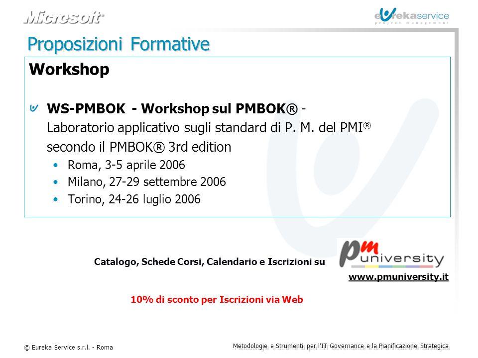 © Eureka Service s.r.l. - Roma Metodologie e Strumenti per l'IT Governance e la Pianificazione Strategica Proposizioni Formative Workshop WS-PMBOK - W