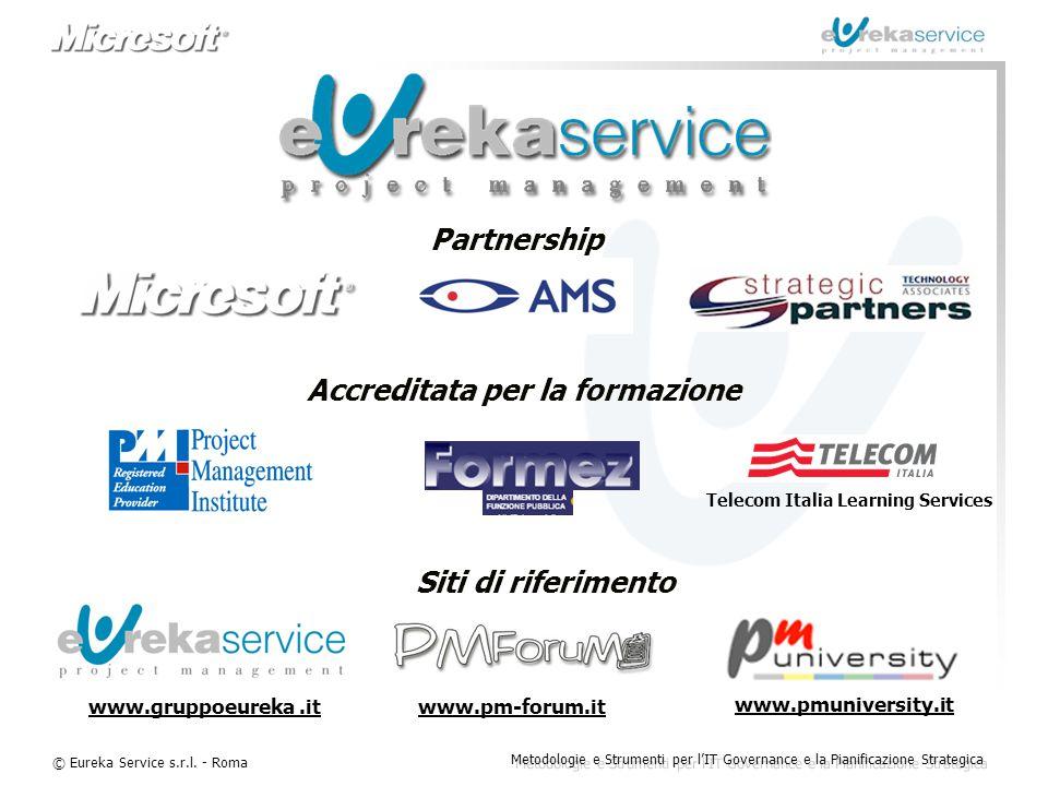 © Eureka Service s.r.l. - Roma Metodologie e Strumenti per l'IT Governance e la Pianificazione Strategica Partnership www.pm-forum.it www.pmuniversity
