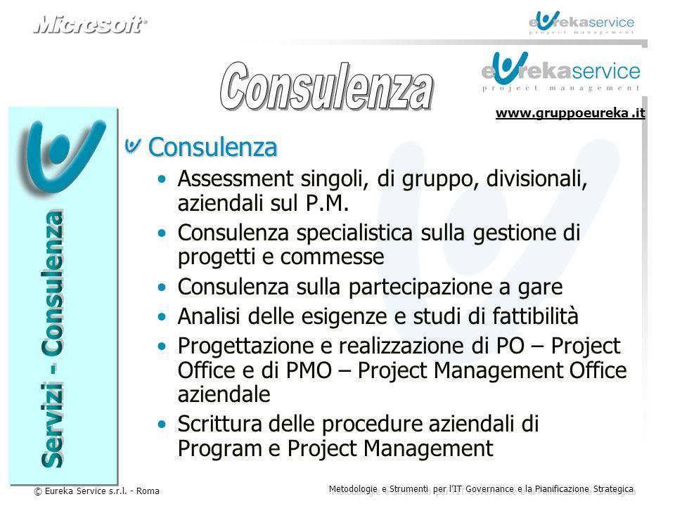 © Eureka Service s.r.l. - Roma Metodologie e Strumenti per l'IT Governance e la Pianificazione Strategica Consulenza Assessment singoli, di gruppo, di