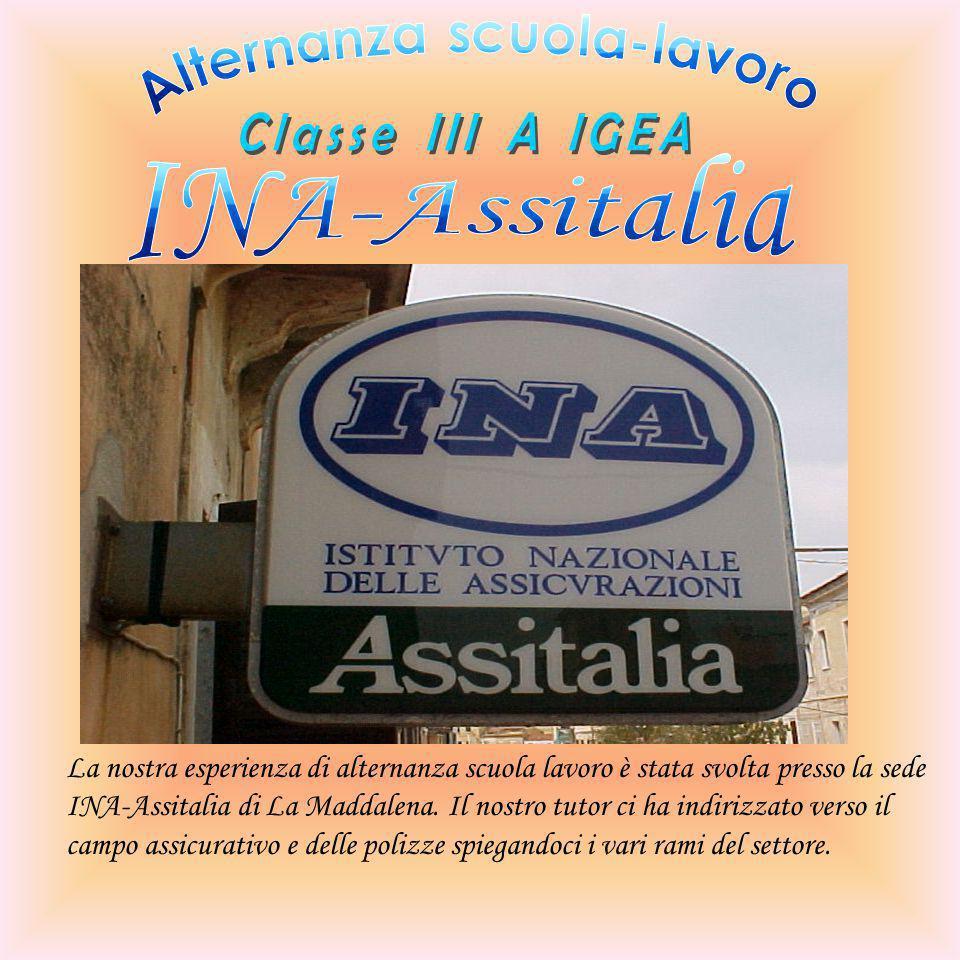 La nostra esperienza di alternanza scuola lavoro è stata svolta presso la sede INA-Assitalia di La Maddalena.