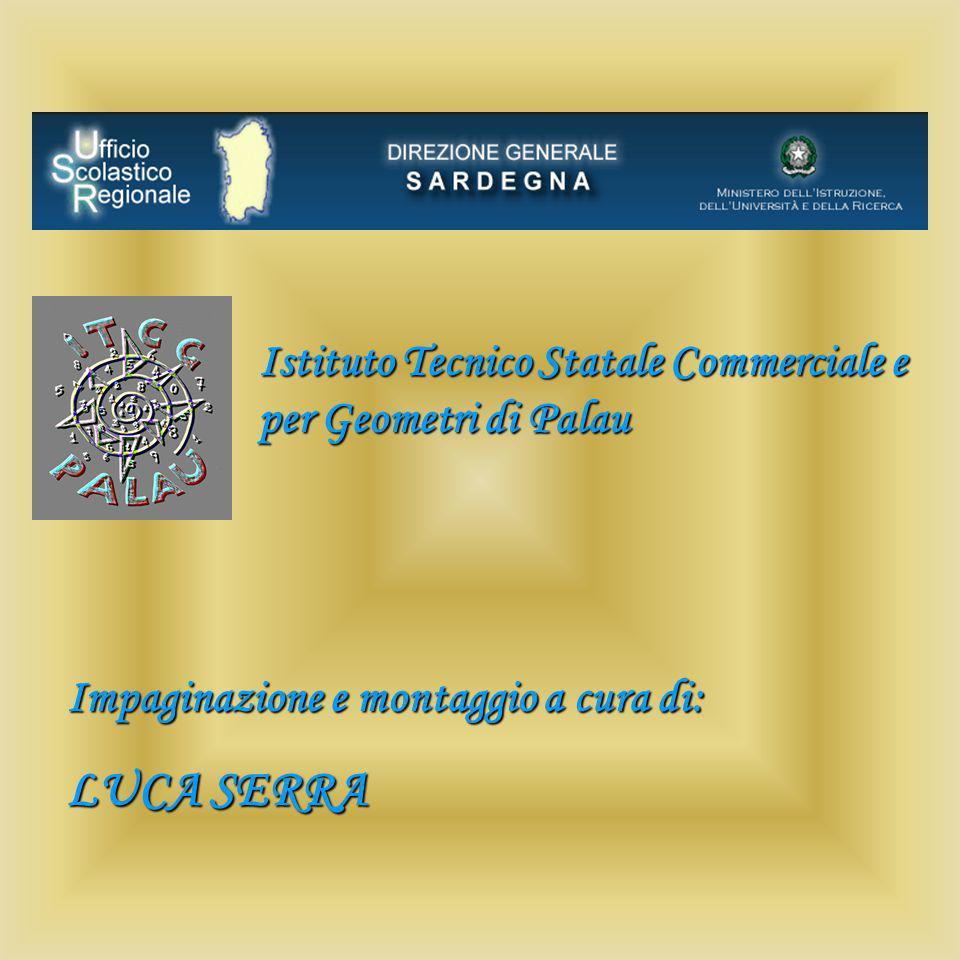 Impaginazione e montaggio a cura di: LUCA SERRA Istituto Tecnico Statale Commerciale e per Geometri di Palau