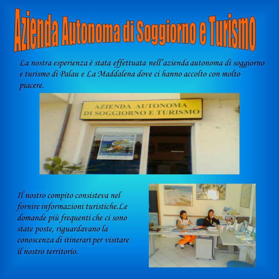 La nostra esperienza è stata effettuata nell'azienda autonoma di soggiorno e turismo di Palau e La Maddalena dove ci hanno accolto con molto piacere.
