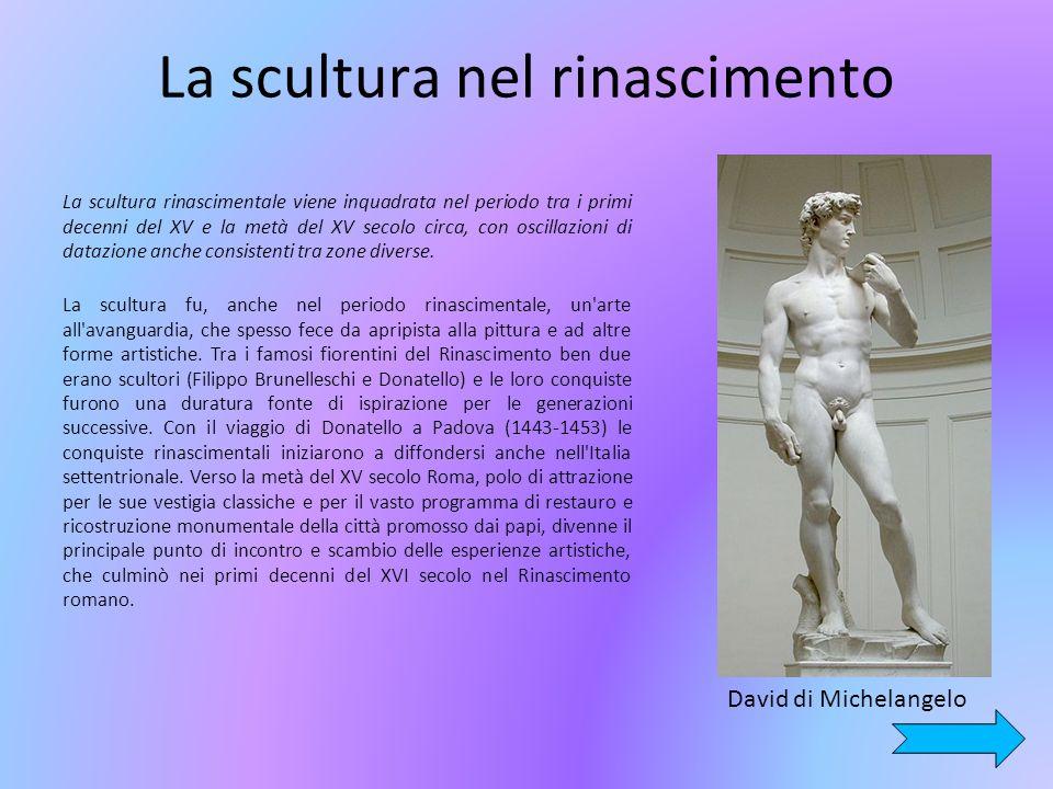 La scultura nel rinascimento La scultura rinascimentale viene inquadrata nel periodo tra i primi decenni del XV e la metà del XV secolo circa, con oscillazioni di datazione anche consistenti tra zone diverse.
