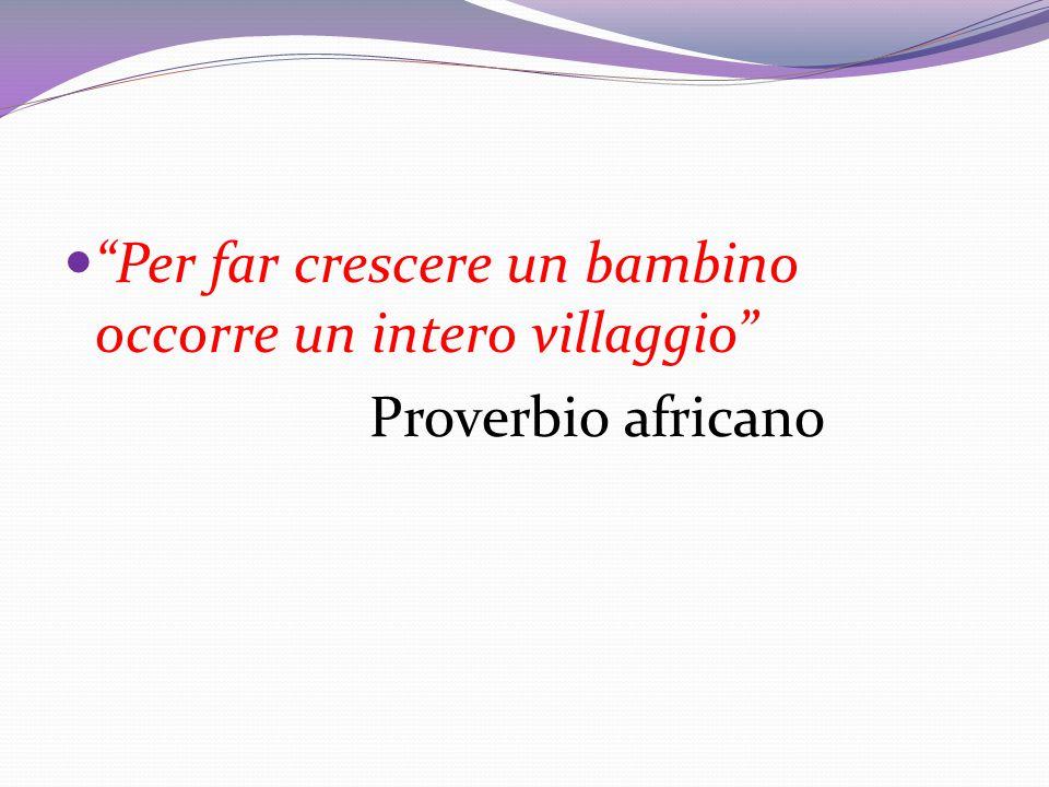 """""""Per far crescere un bambino occorre un intero villaggio"""" Proverbio africano"""
