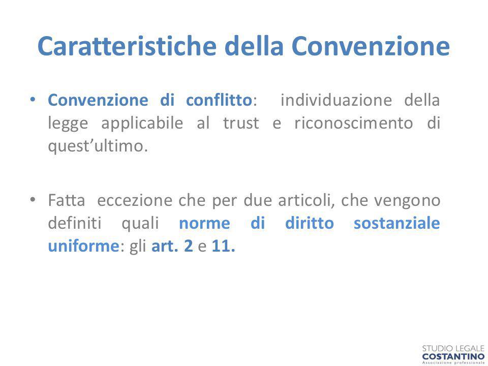 Caratteristiche della Convenzione Convenzione di conflitto: individuazione della legge applicabile al trust e riconoscimento di quest'ultimo.